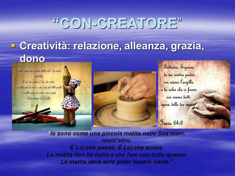 CON-CREATORE Creatività: relazione, alleanza, grazia, dono