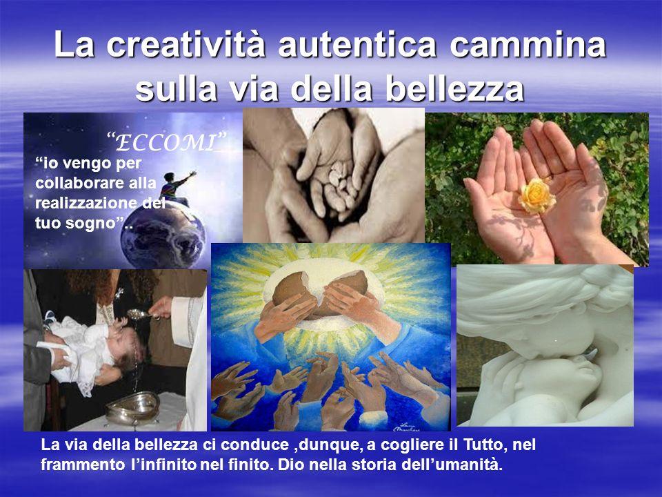 La creatività autentica cammina sulla via della bellezza