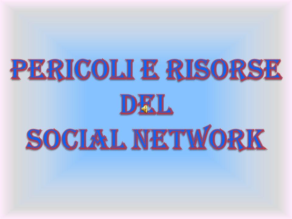 PERICOLI E RISORSE DEL SOCIAL NETWORK