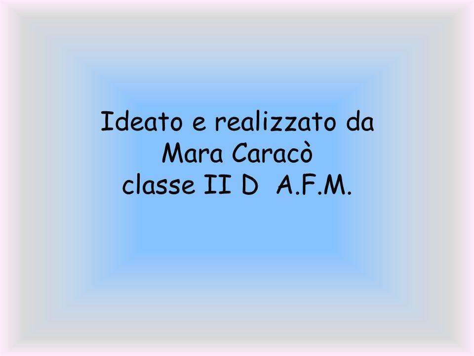 Ideato e realizzato da Mara Caracò classe II D A.F.M.