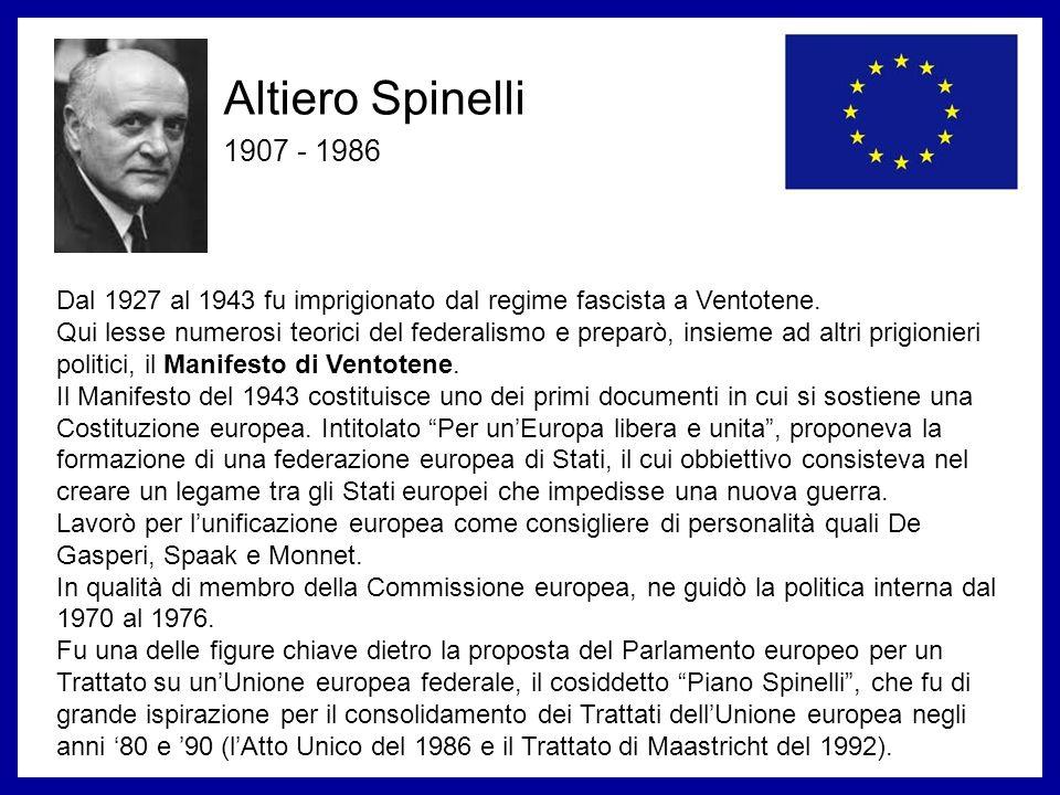 Altiero Spinelli 1907 - 1986. Dal 1927 al 1943 fu imprigionato dal regime fascista a Ventotene.