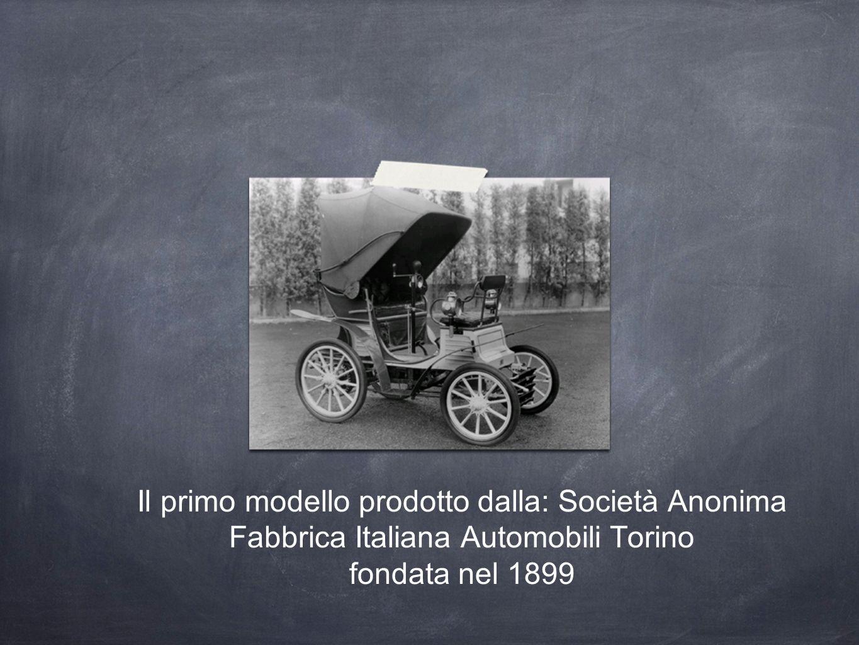 Il primo modello prodotto dalla: Società Anonima Fabbrica Italiana Automobili Torino fondata nel 1899