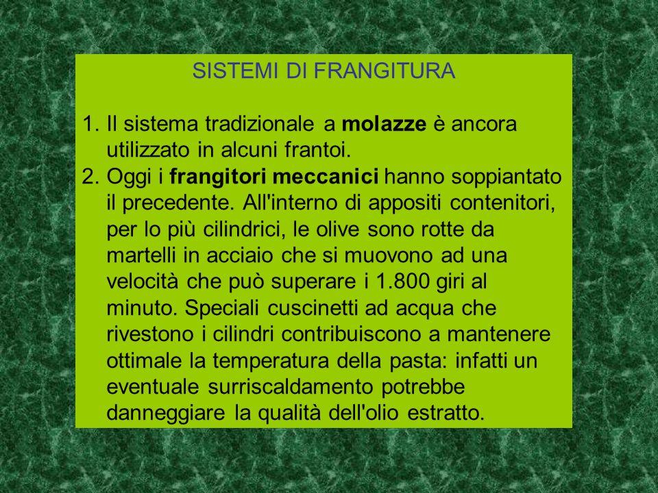 SISTEMI DI FRANGITURA Il sistema tradizionale a molazze è ancora utilizzato in alcuni frantoi.