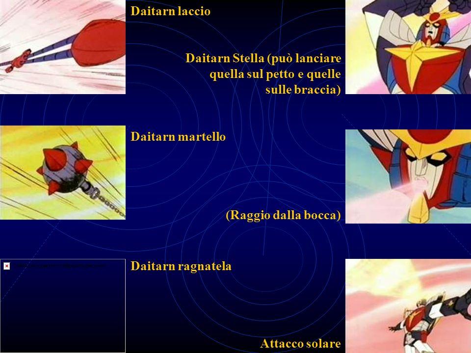 Daitarn laccio Daitarn Stella (può lanciare quella sul petto e quelle sulle braccia) Daitarn martello.