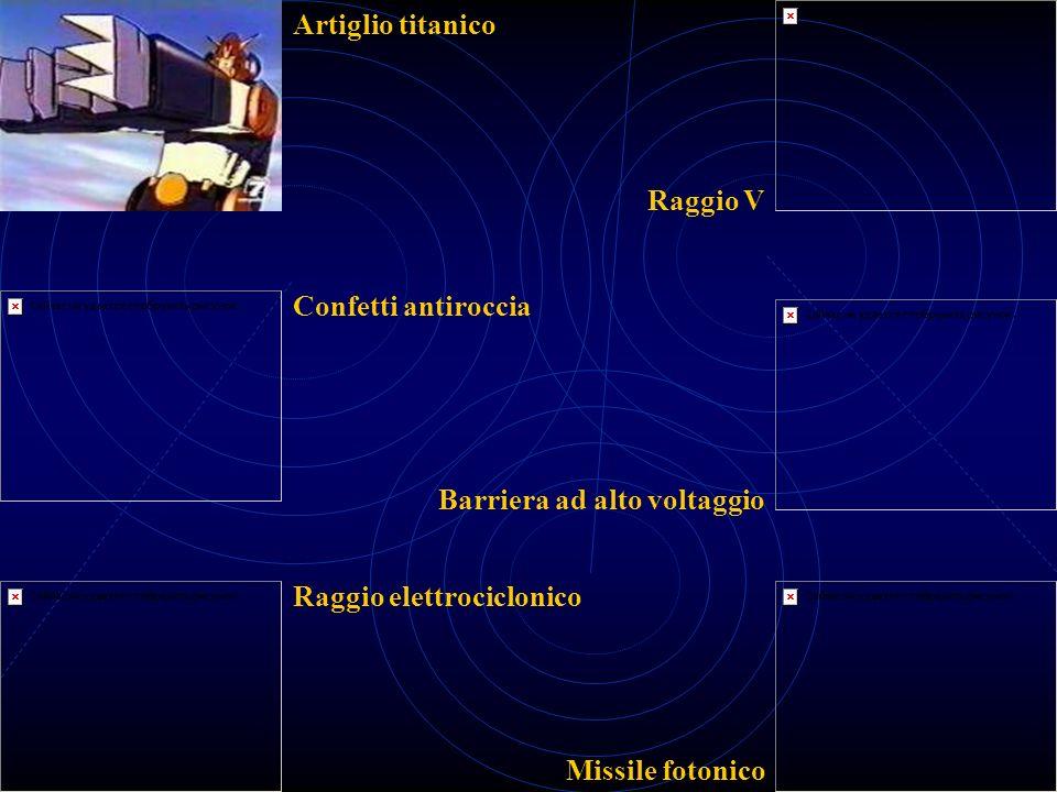 Artiglio titanico Raggio V. Confetti antiroccia. Barriera ad alto voltaggio. Raggio elettrociclonico.