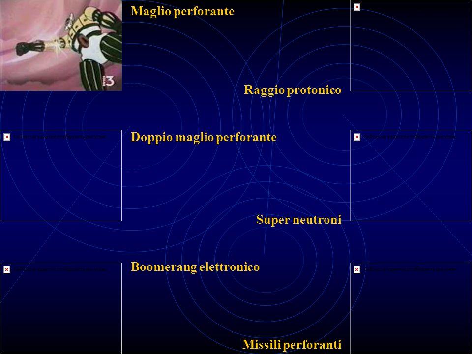Maglio perforante Raggio protonico. Doppio maglio perforante. Super neutroni. Boomerang elettronico.