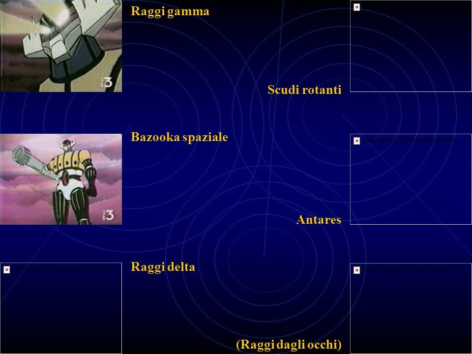 Raggi gamma Scudi rotanti Bazooka spaziale Antares Raggi delta (Raggi dagli occhi)