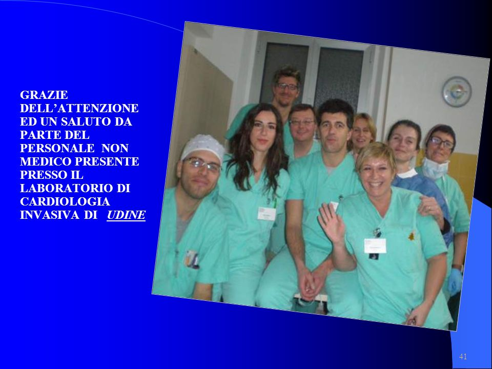 GRAZIE DELL'ATTENZIONE ED UN SALUTO DA PARTE DEL PERSONALE NON MEDICO PRESENTE PRESSO IL LABORATORIO DI CARDIOLOGIA INVASIVA DI UDINE