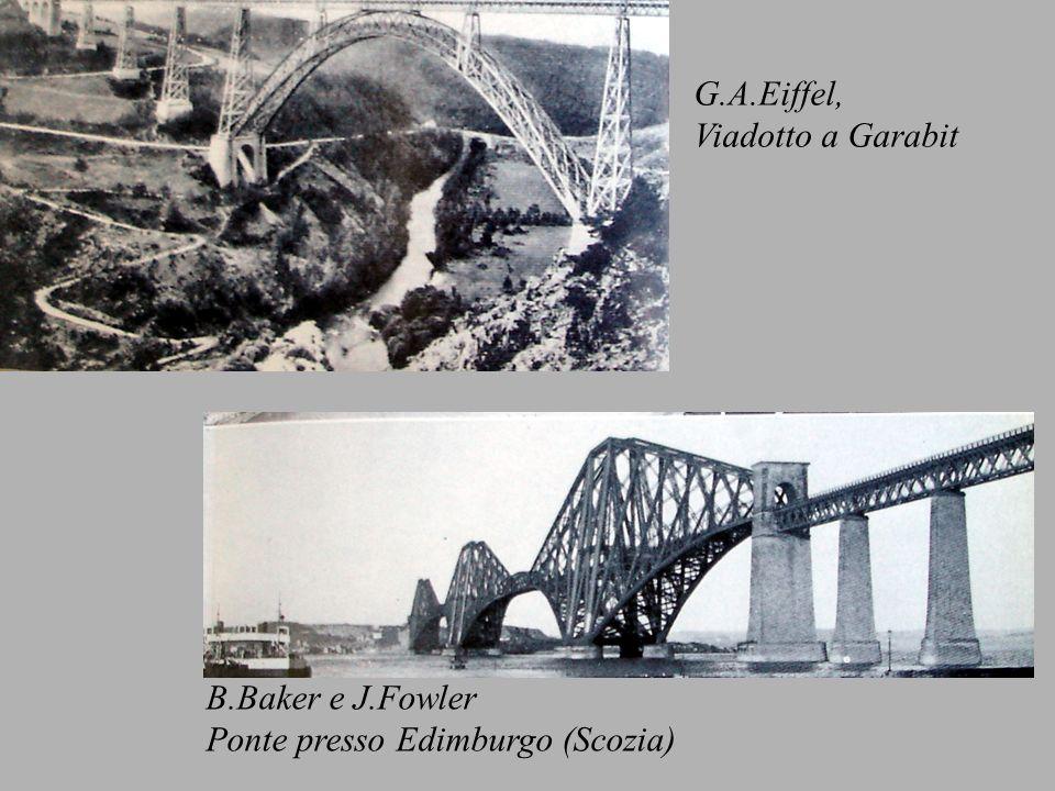 G.A.Eiffel, Viadotto a Garabit B.Baker e J.Fowler Ponte presso Edimburgo (Scozia)