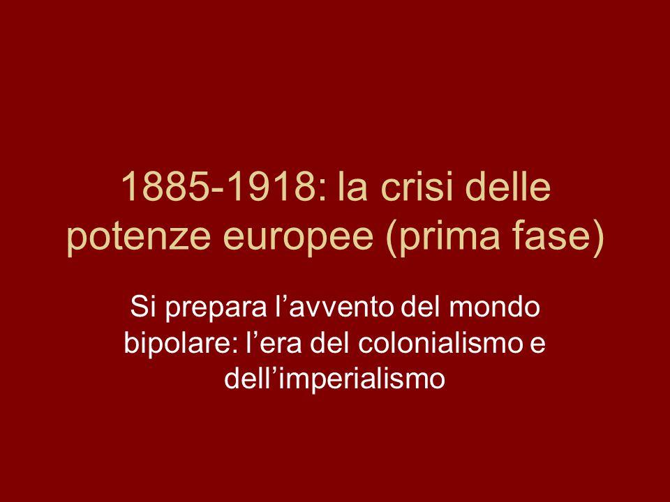 1885-1918: la crisi delle potenze europee (prima fase)