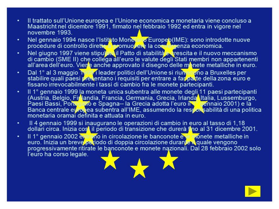 Il trattato sull'Unione europea e l'Unione economica e monetaria viene concluso a Maastricht nel dicembre 1991, firmato nel febbraio 1992 ed entra in vigore nel novembre 1993.