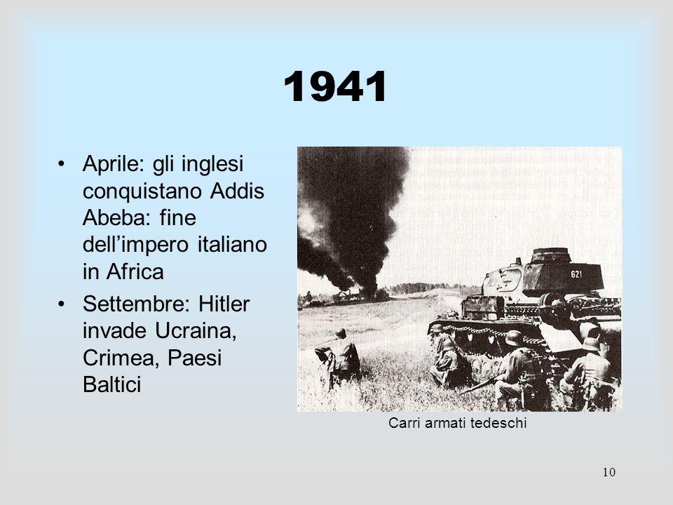 1941 Aprile: gli inglesi conquistano Addis Abeba: fine dell'impero italiano in Africa. Settembre: Hitler invade Ucraina, Crimea, Paesi Baltici.