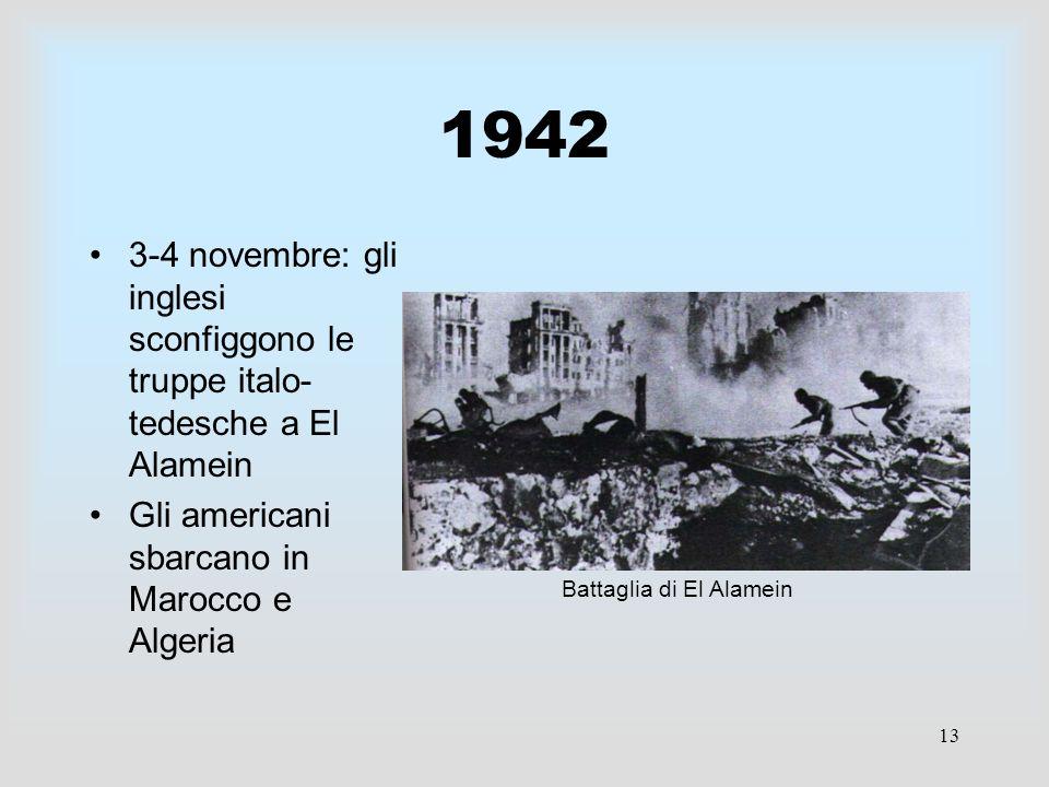 1942 3-4 novembre: gli inglesi sconfiggono le truppe italo-tedesche a El Alamein. Gli americani sbarcano in Marocco e Algeria.
