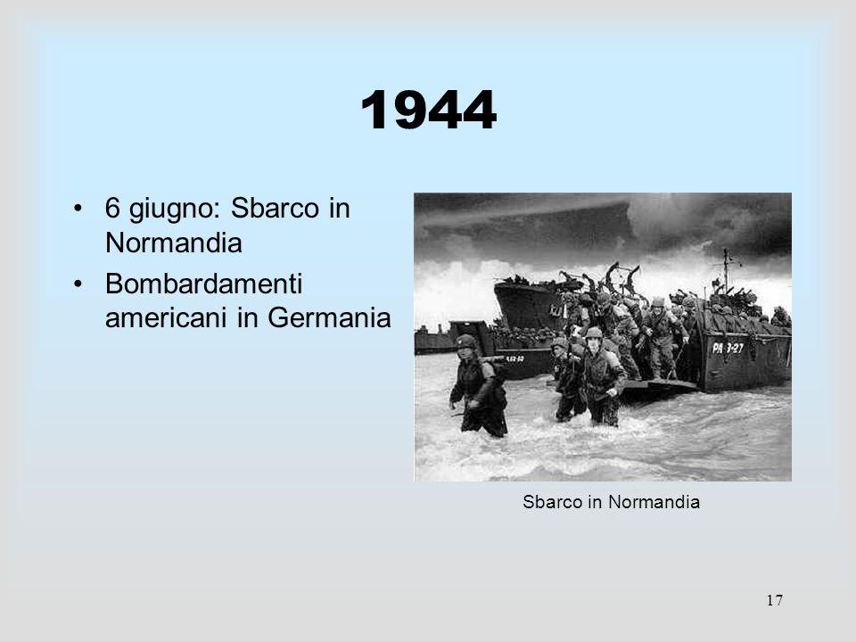 1944 6 giugno: Sbarco in Normandia Bombardamenti americani in Germania