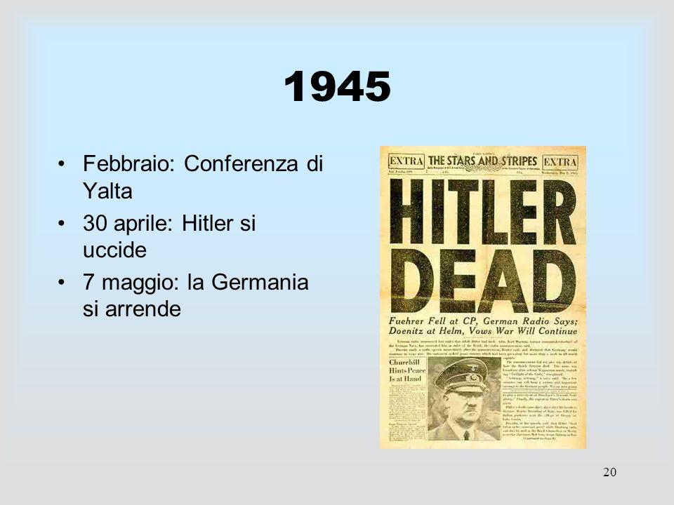 1945 Febbraio: Conferenza di Yalta 30 aprile: Hitler si uccide
