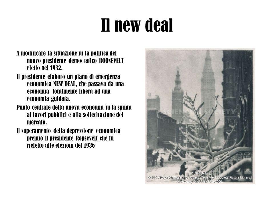 Il new dealA modificare la situazione fu la politica del nuovo presidente democratico ROOSEVELT eletto nel 1932.
