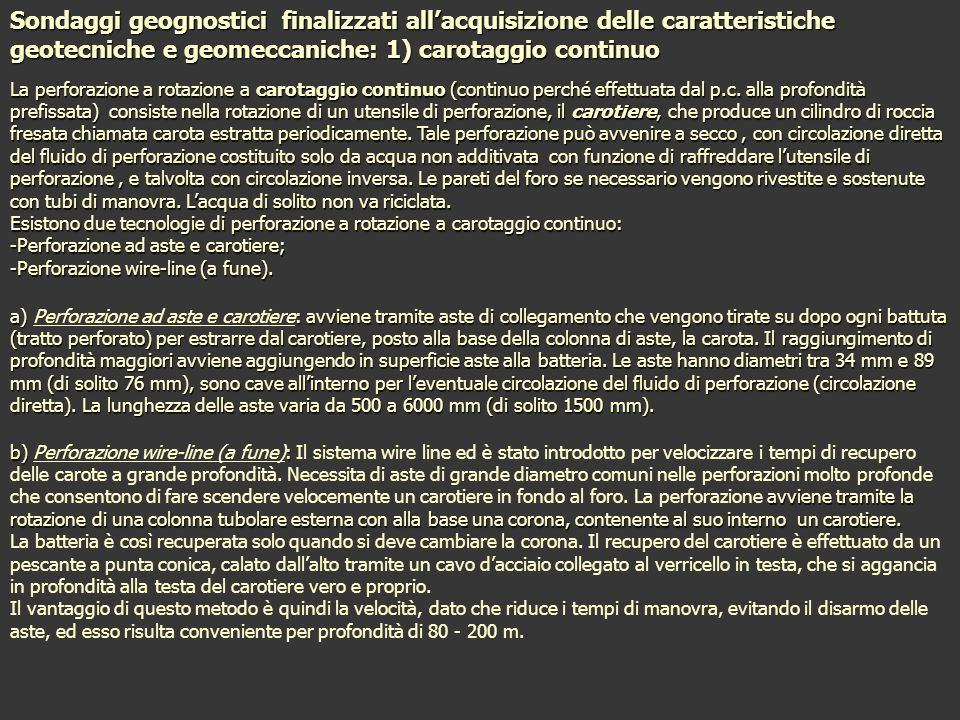 Sondaggi geognostici finalizzati all'acquisizione delle caratteristiche geotecniche e geomeccaniche: 1) carotaggio continuo