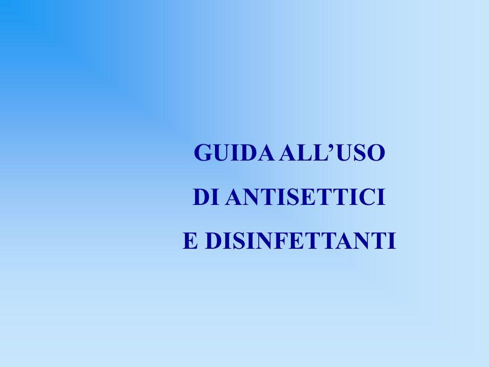 GUIDA ALL'USO DI ANTISETTICI E DISINFETTANTI