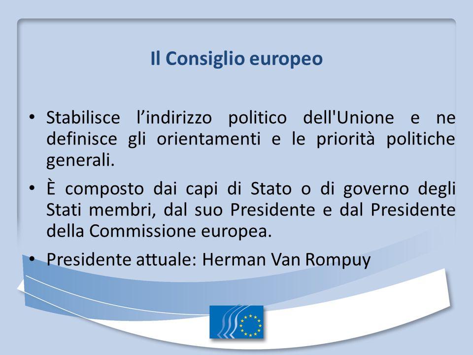 Il Consiglio europeo Stabilisce l'indirizzo politico dell Unione e ne definisce gli orientamenti e le priorità politiche generali.