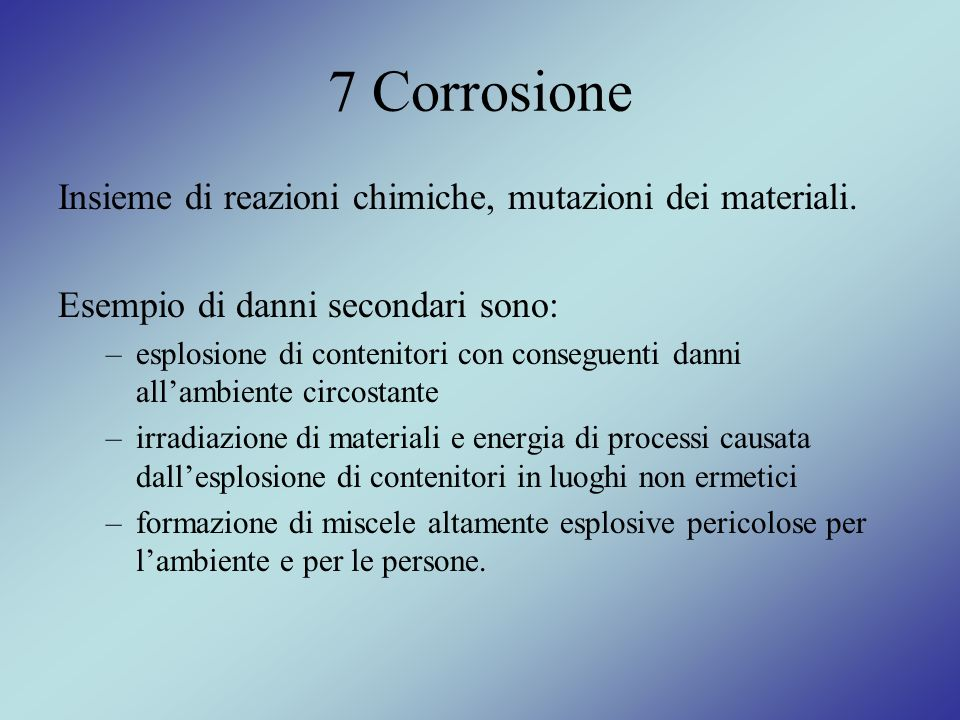 7 Corrosione Insieme di reazioni chimiche, mutazioni dei materiali.