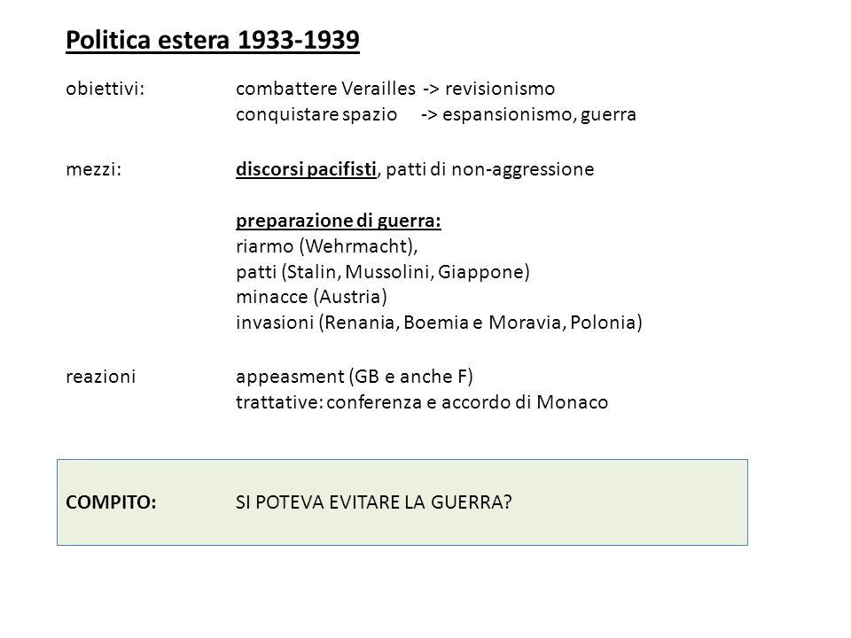 Politica estera 1933-1939 obiettivi: combattere Verailles -> revisionismo. conquistare spazio -> espansionismo, guerra.