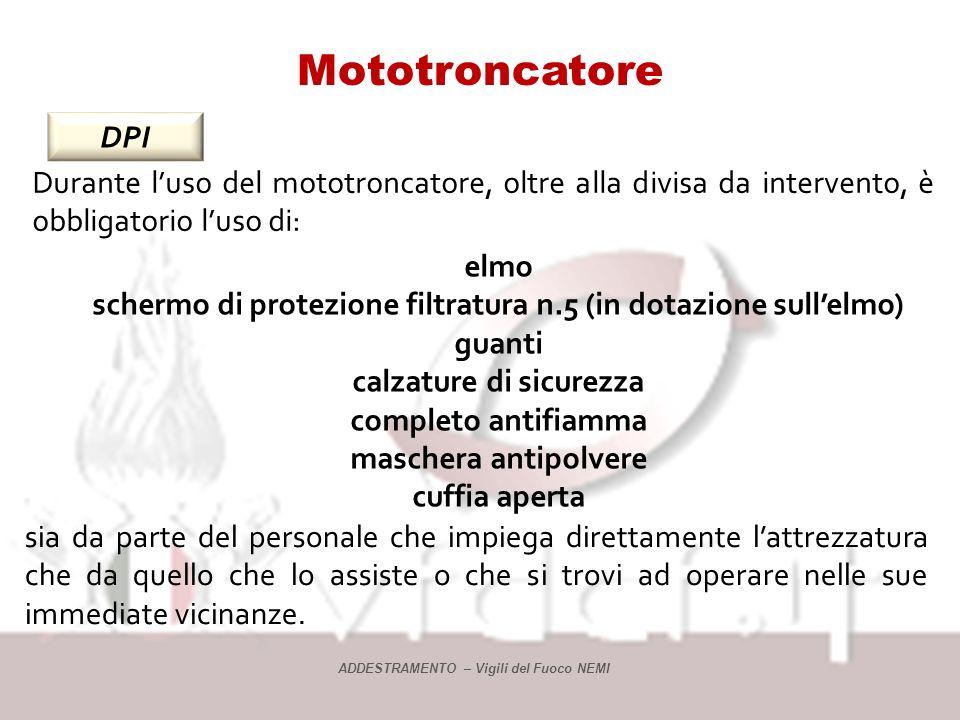 Mototroncatore DPI. Durante l'uso del mototroncatore, oltre alla divisa da intervento, è obbligatorio l'uso di: