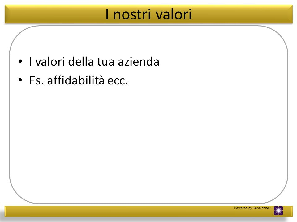 I nostri valori I valori della tua azienda Es. affidabilità ecc.