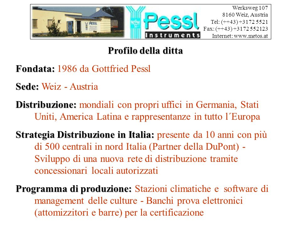 Fondata: 1986 da Gottfried Pessl Sede: Weiz - Austria