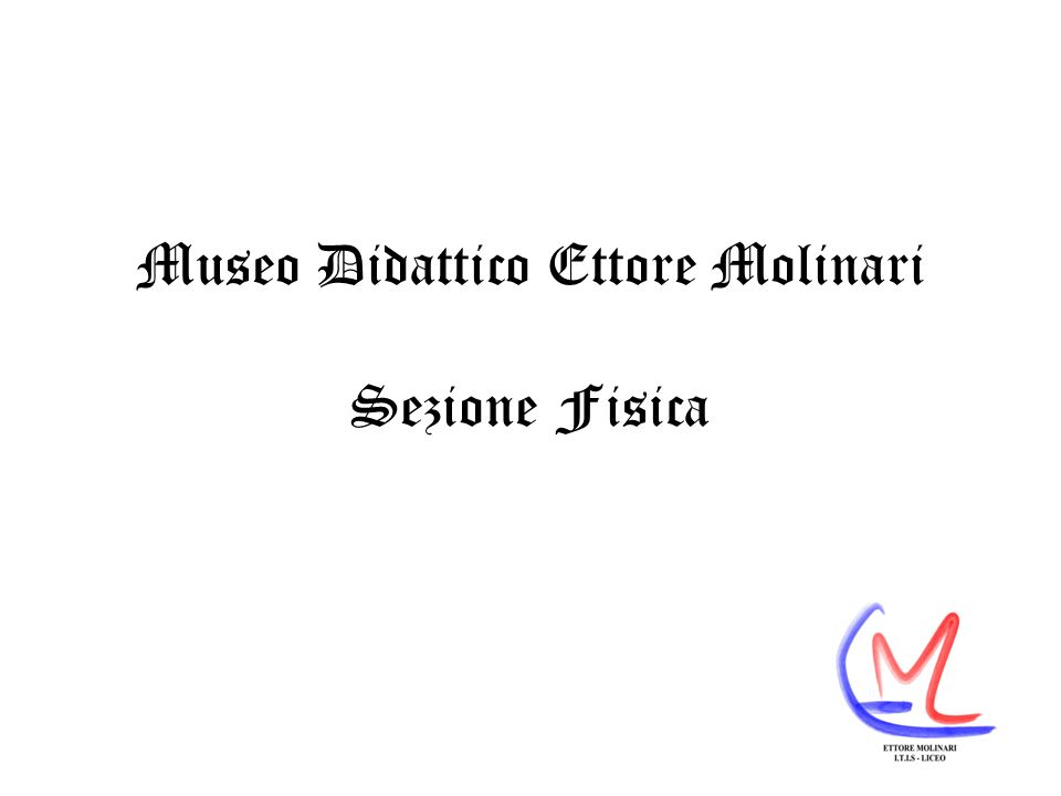 Museo Didattico Ettore Molinari Sezione Fisica