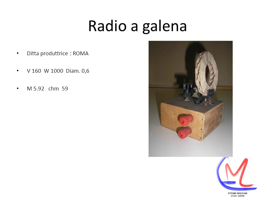 Radio a galena Ditta produttrice : ROMA V 160 W 1000 Diam. 0,6