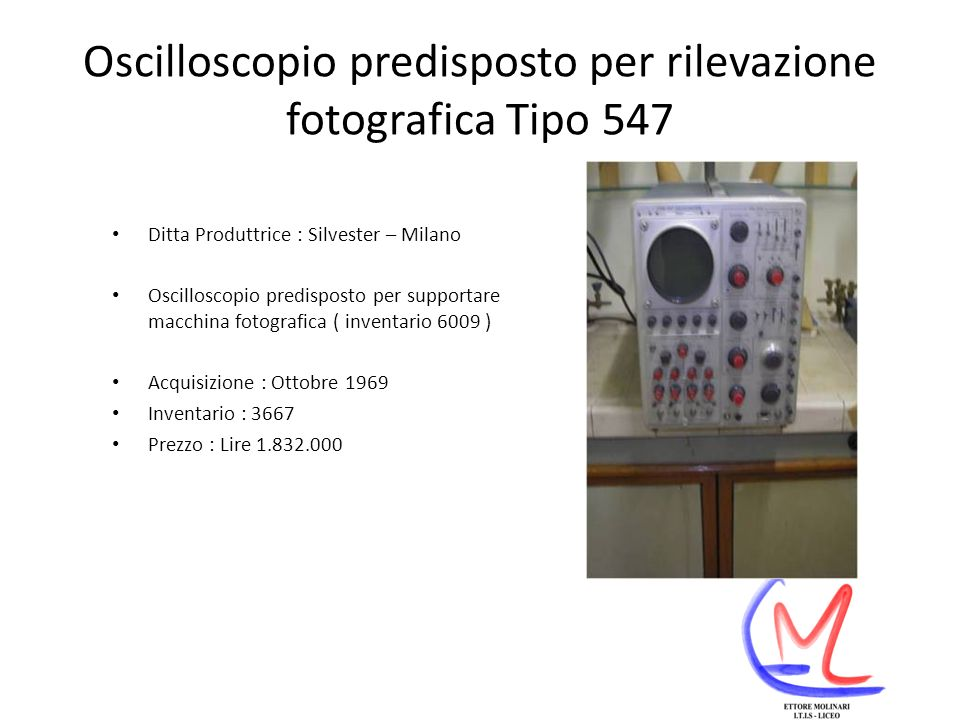 Oscilloscopio predisposto per rilevazione fotografica Tipo 547