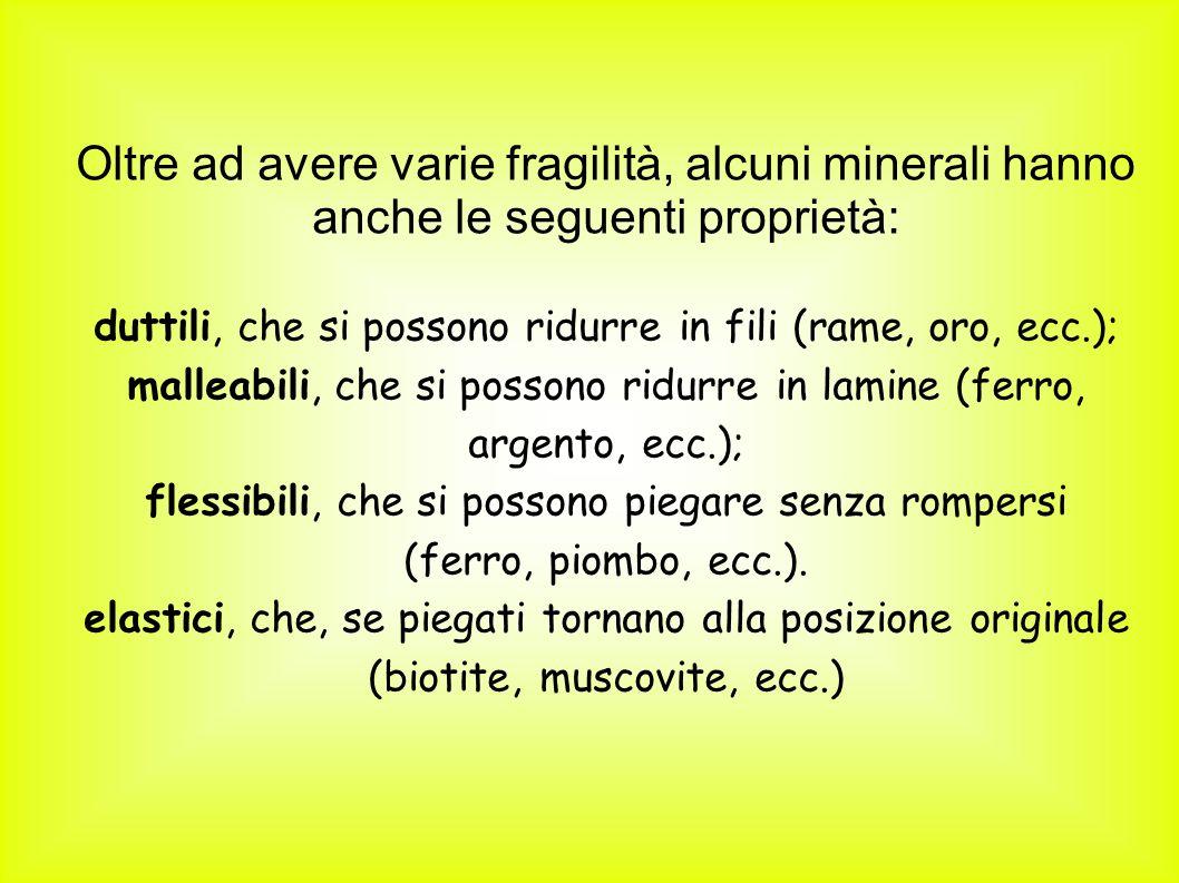 Oltre ad avere varie fragilità, alcuni minerali hanno anche le seguenti proprietà: