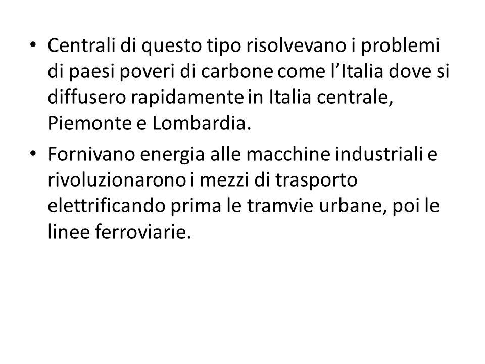 Centrali di questo tipo risolvevano i problemi di paesi poveri di carbone come l'Italia dove si diffusero rapidamente in Italia centrale, Piemonte e Lombardia.