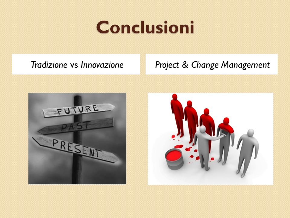 Conclusioni Tradizione vs Innovazione Project & Change Management
