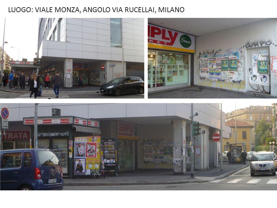 LUOGO: VIALE MONZA, ANGOLO VIA RUCELLAI, MILANO