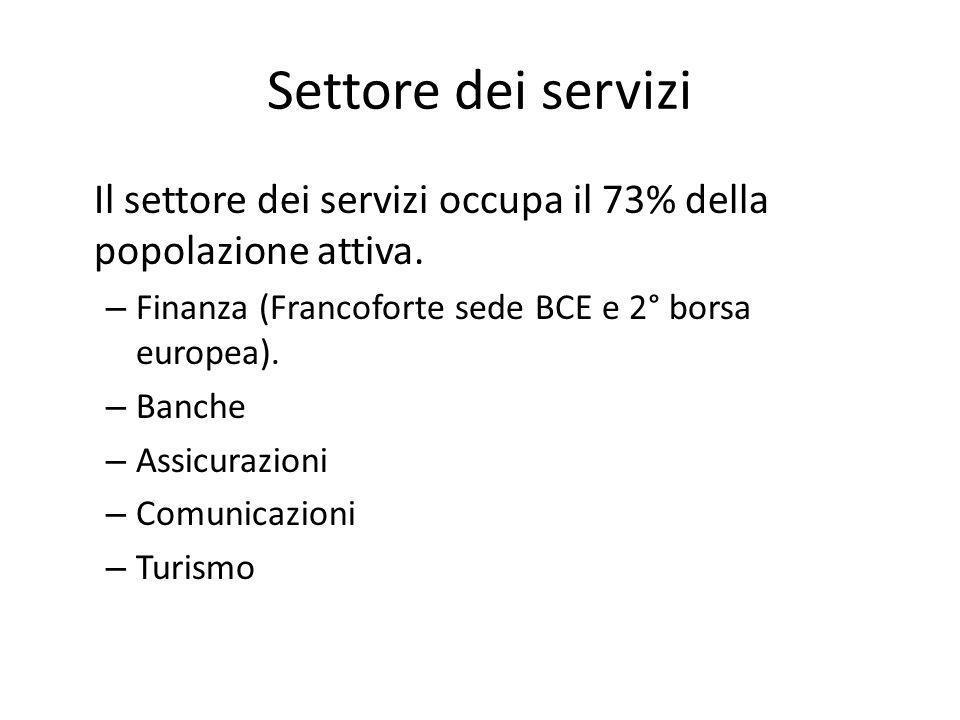 Settore dei serviziIl settore dei servizi occupa il 73% della popolazione attiva. Finanza (Francoforte sede BCE e 2° borsa europea).