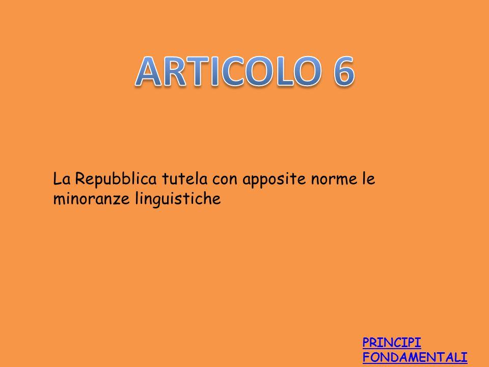 ARTICOLO 6 La Repubblica tutela con apposite norme le minoranze linguistiche PRINCIPI FONDAMENTALI