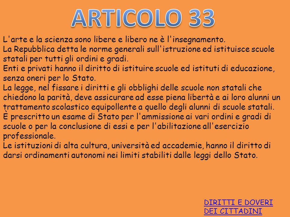ARTICOLO 33 L arte e la scienza sono libere e libero ne è l insegnamento.