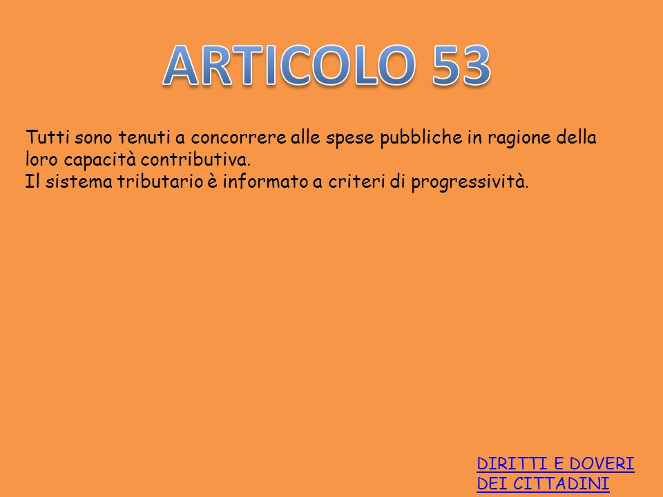 ARTICOLO 53 Tutti sono tenuti a concorrere alle spese pubbliche in ragione della loro capacità contributiva.