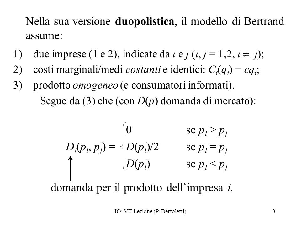Nella sua versione duopolistica, il modello di Bertrand assume: