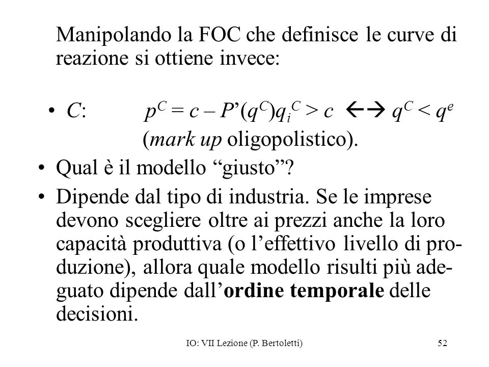 C: pC = c – P'(qC)qiC > c  qC < qe (mark up oligopolistico).