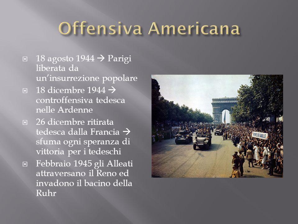 Offensiva Americana 18 agosto 1944  Parigi liberata da un'insurrezione popolare. 18 dicembre 1944  controffensiva tedesca nelle Ardenne.