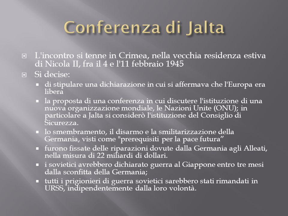 Conferenza di Jalta L incontro si tenne in Crimea, nella vecchia residenza estiva di Nicola II, fra il 4 e l 11 febbraio 1945.