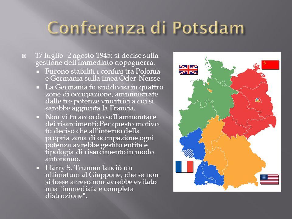Conferenza di Potsdam 17 luglio -2 agosto 1945: si decise sulla gestione dell immediato dopoguerra.