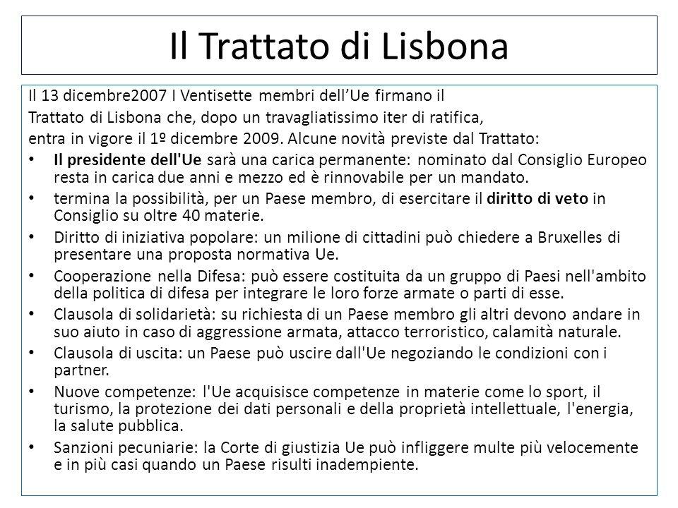 Il Trattato di LisbonaIl 13 dicembre2007 I Ventisette membri dell'Ue firmano il. Trattato di Lisbona che, dopo un travagliatissimo iter di ratifica,