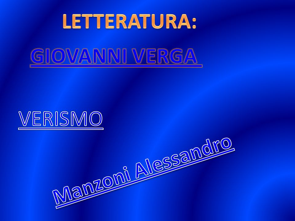 LETTERATURA: GIOVANNI VERGA VERISMO Manzoni Alessandro