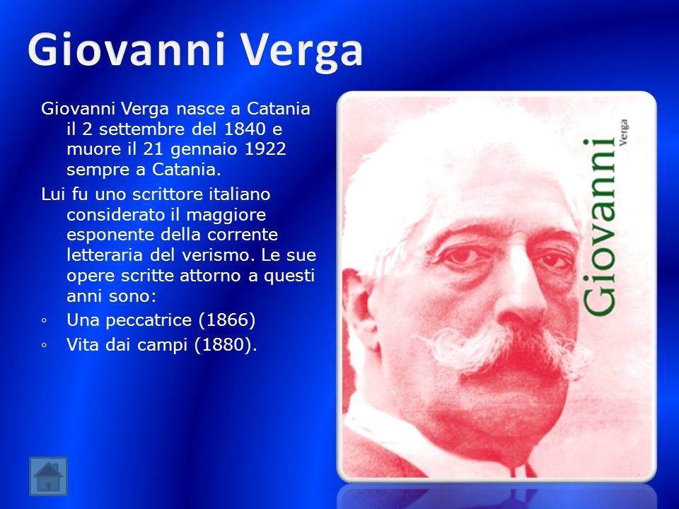 Giovanni VergaGiovanni Verga nasce a Catania il 2 settembre del 1840 e muore il 21 gennaio 1922 sempre a Catania.