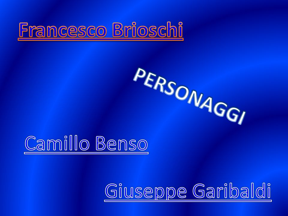 Francesco Brioschi PERSONAGGI Camillo Benso Giuseppe Garibaldi