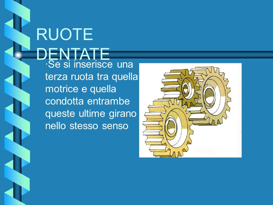 RUOTE DENTATE ·Se si inserisce una terza ruota tra quella motrice e quella condotta entrambe queste ultime girano nello stesso senso.