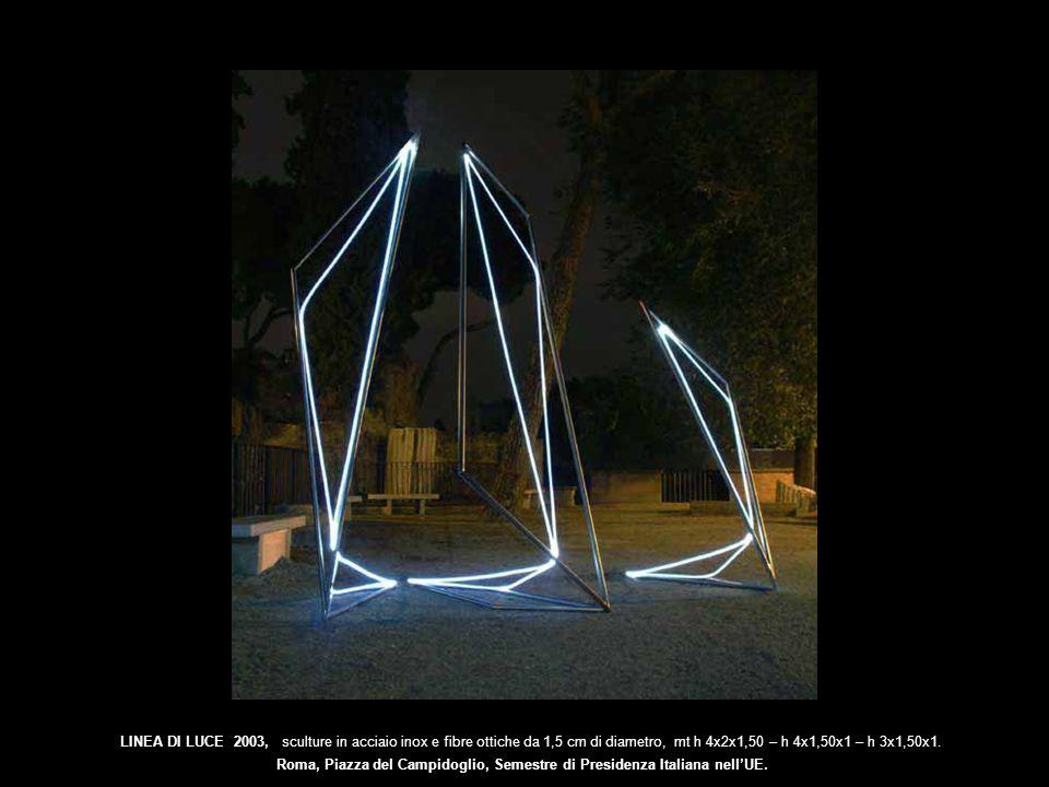 LINEA DI LUCE 2003, sculture in acciaio inox e fibre ottiche da 1,5 cm di diametro, mt h 4x2x1,50 – h 4x1,50x1 – h 3x1,50x1.